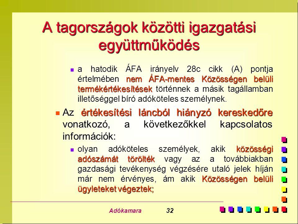 Adókamara 32 A tagországok közötti igazgatási együttműködés n a hatodik ÁFA irányelv 28c cikk (A) pontja értelmében nem ÁFA-mentes Közösségen belüli t
