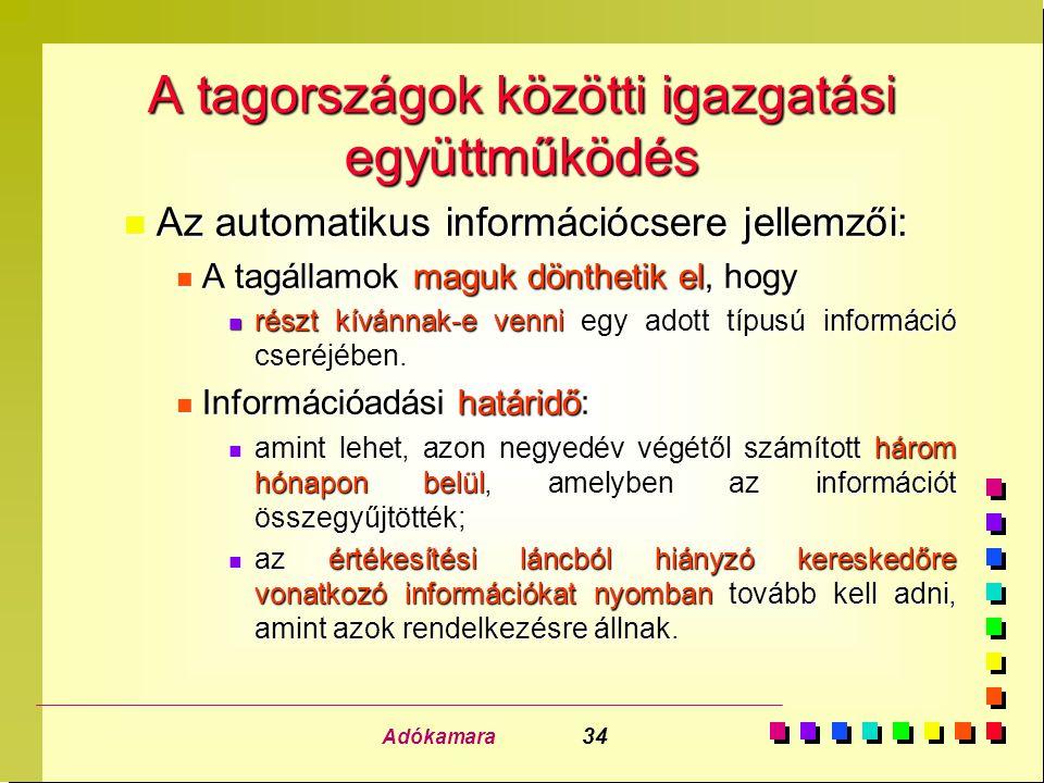 Adókamara 34 A tagországok közötti igazgatási együttműködés n Az automatikus információcsere jellemzői: n A tagállamok maguk dönthetik el, hogy n részt kívánnak-e venni egy adott típusú információ cseréjében.