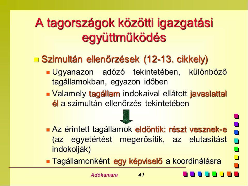 Adókamara 41 A tagországok közötti igazgatási együttműködés n Szimultán ellenőrzések (12-13. cikkely) n Ugyanazon adózó tekintetében, különböző tagáll