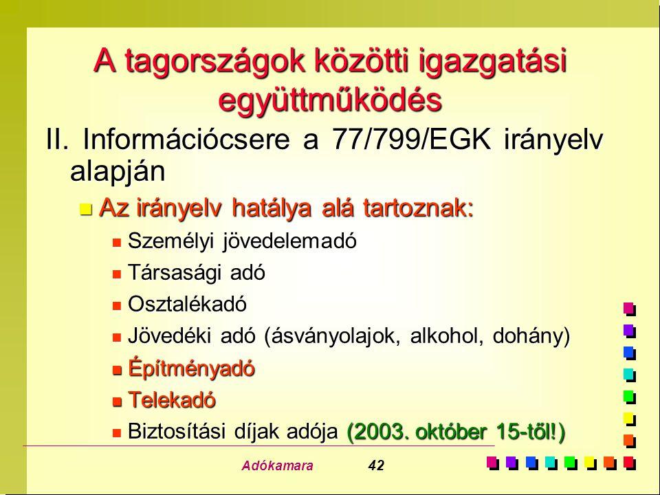 Adókamara 42 A tagországok közötti igazgatási együttműködés II. Információcsere a 77/799/EGK irányelv alapján n Az irányelv hatálya alá tartoznak: n S
