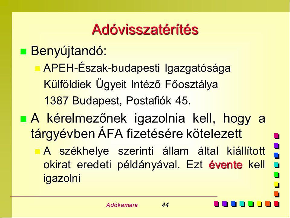 Adókamara 44 Adóvisszatérítés n Benyújtandó: n APEH-Észak-budapesti Igazgatósága Külföldiek Ügyeit Intéző Főosztálya Külföldiek Ügyeit Intéző Főosztálya 1387 Budapest, Postafiók 45.