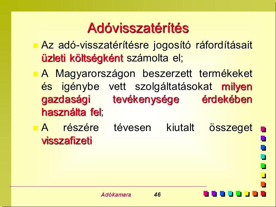 Adókamara 46 Adóvisszatérítés n Az adó-visszatérítésre jogosító ráfordításait üzleti költségként számolta el; n A Magyarországon beszerzett termékeket
