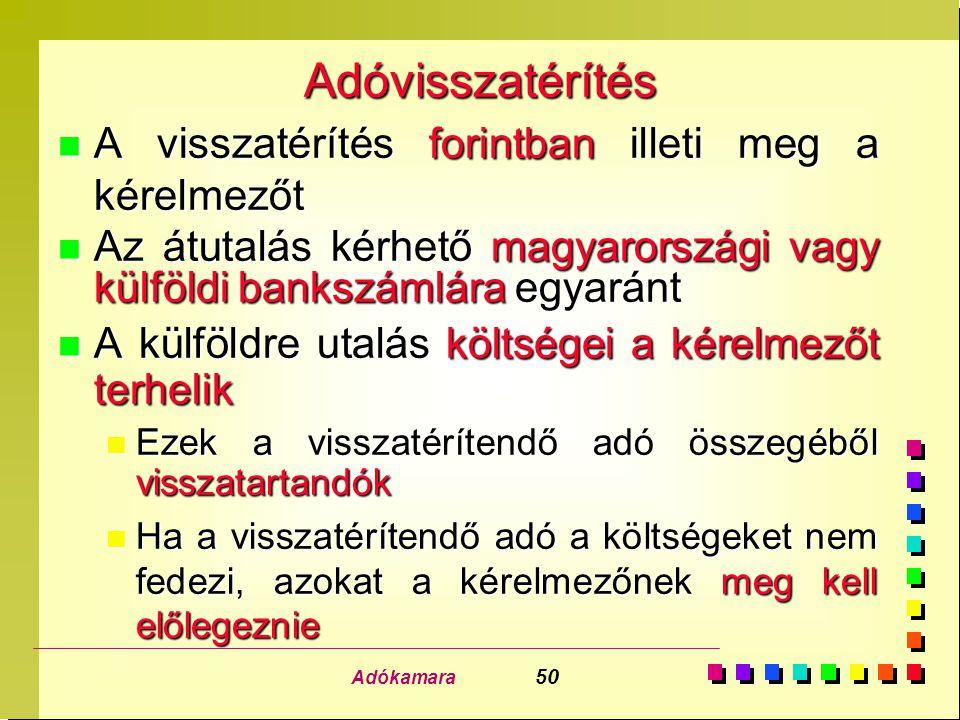 Adókamara 50 Adóvisszatérítés n A visszatérítés forintban illeti meg a kérelmezőt n Az átutalás kérhető magyarországi vagy külföldi bankszámlára egyar