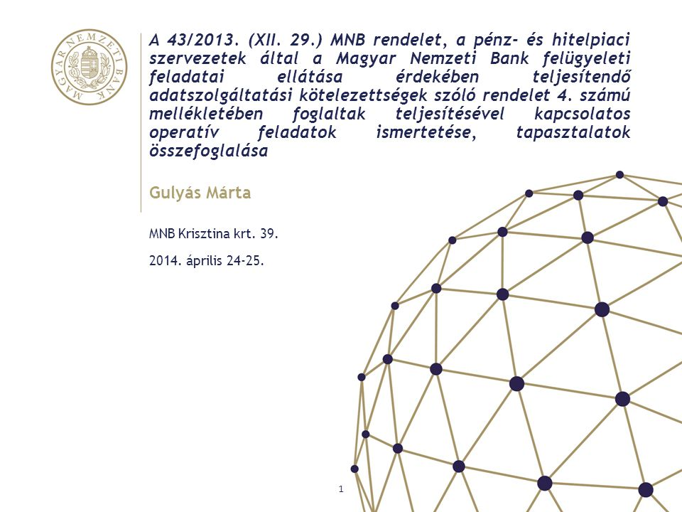 Rendszeres adatszolgáltatások • Negyedéves • Auditált Rendelet alapján, a teljes intézményi kört érintő adatszolgáltatások Magyar Nemzeti Bank 2 Kijelölés alapján teljesítendő adatszolgáltatások • Negyedévben értékesített fedezeti lakóingatlanok (L5) • Határon átnyúló tevékenység (21H) • Gyűjtőszámlahitelekhez kapcsolódó adatok (24K)