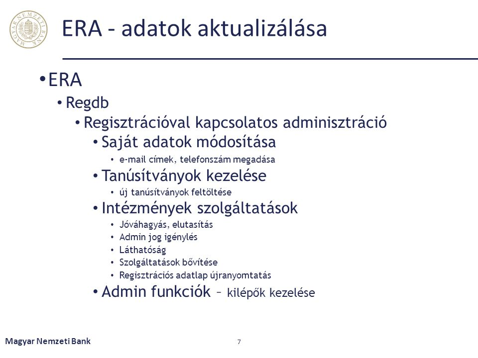 ERA - adatok aktualizálása • ERA • Regdb • Regisztrációval kapcsolatos adminisztráció • Saját adatok módosítása • e-mail címek, telefonszám megadása •