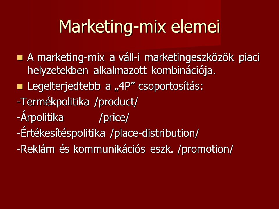 Marketing-mix elemei  A marketing-mix a váll-i marketingeszközök piaci helyzetekben alkalmazott kombinációja.