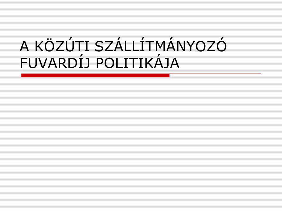 A KÖZÚTI SZÁLLÍTMÁNYOZÓ FUVARDÍJ POLITIKÁJA
