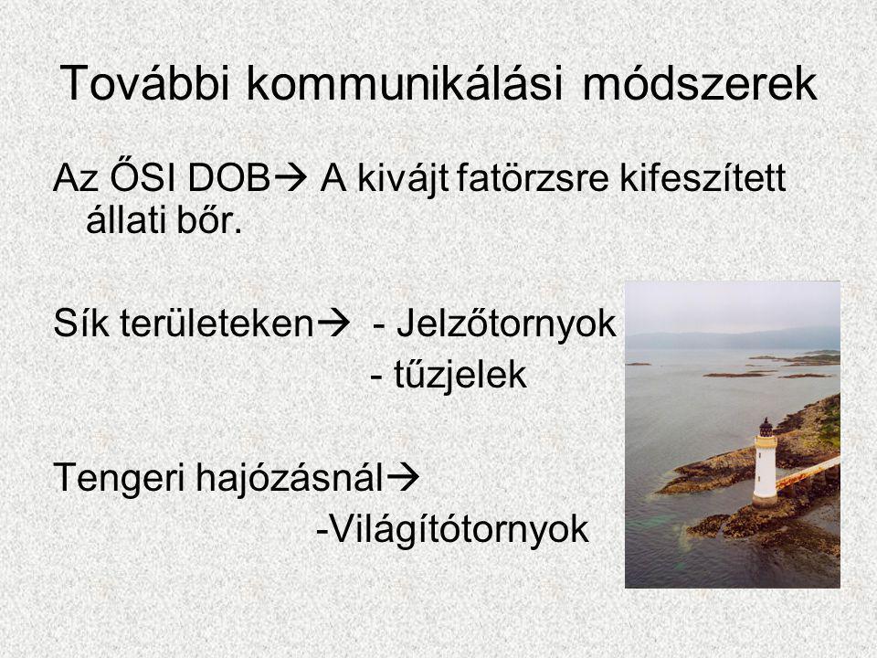 További kommunikálási módszerek Az ŐSI DOB  A kivájt fatörzsre kifeszített állati bőr.