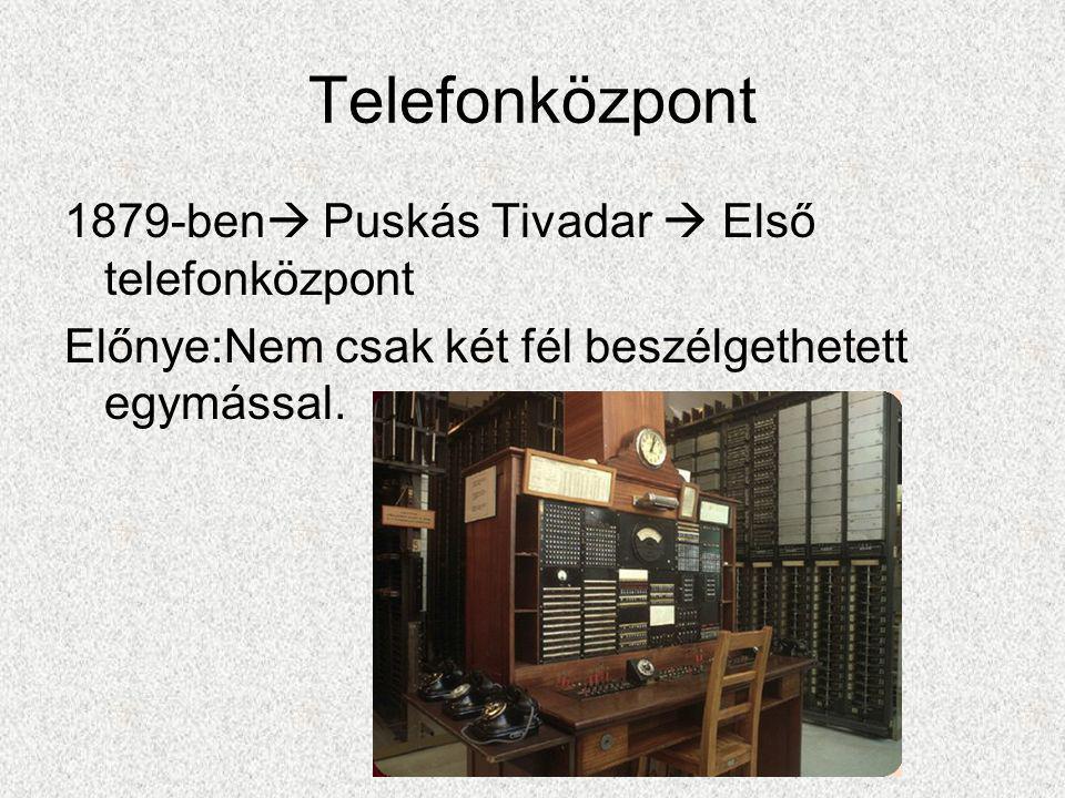 Telefonközpont 1879-ben  Puskás Tivadar  Első telefonközpont Előnye:Nem csak két fél beszélgethetett egymással.
