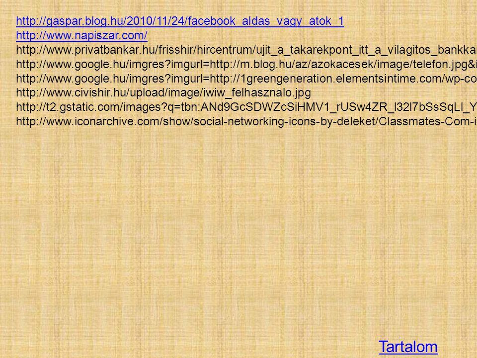 Tartalom http://gaspar.blog.hu/2010/11/24/facebook_aldas_vagy_atok_1 http://www.napiszar.com/ http://www.privatbankar.hu/frisshir/hircentrum/ujit_a_ta