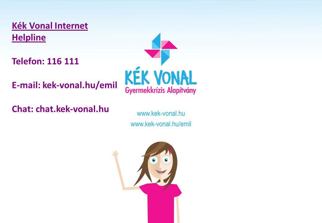 Kék Vonal Internet Helpline Telefon: 116 111 E-mail: kek-vonal.hu/emil Chat: chat.kek-vonal.hu