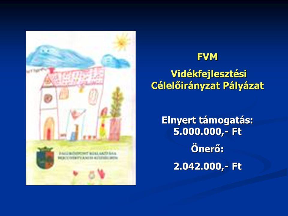 FVM Vidékfejlesztési Célelőirányzat Pályázat Vidékfejlesztési Célelőirányzat Pályázat Elnyert támogatás: 5.000.000,- Ft Önerő: 2.042.000,- Ft