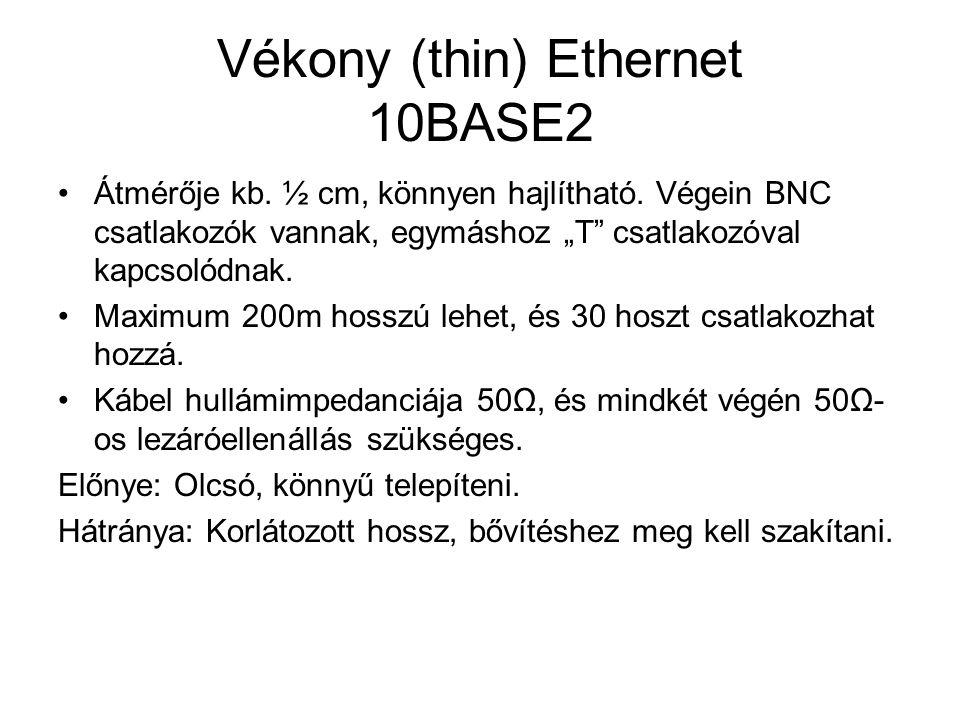 """Vékony (thin) Ethernet 10BASE2 •Átmérője kb. ½ cm, könnyen hajlítható. Végein BNC csatlakozók vannak, egymáshoz """"T"""" csatlakozóval kapcsolódnak. •Maxim"""