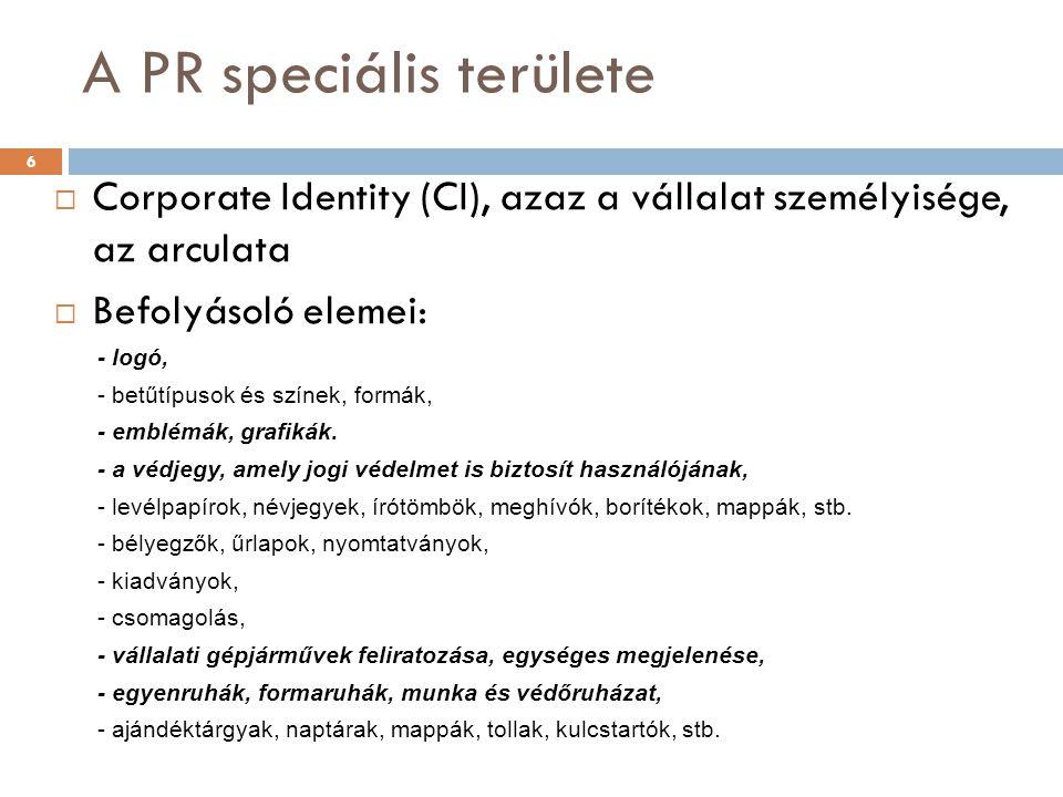 A PR speciális területe  Corporate Identity (CI), azaz a vállalat személyisége, az arculata  Befolyásoló elemei: - logó, - betűtípusok és színek, formák, - emblémák, grafikák.