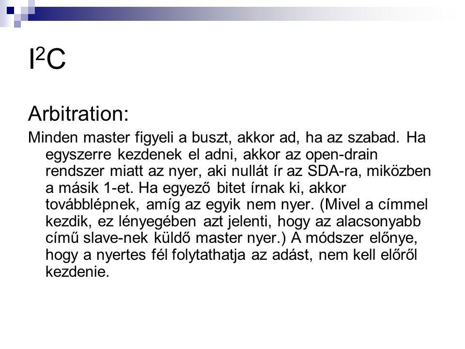 I2CI2C Arbitration: Minden master figyeli a buszt, akkor ad, ha az szabad. Ha egyszerre kezdenek el adni, akkor az open-drain rendszer miatt az nyer,
