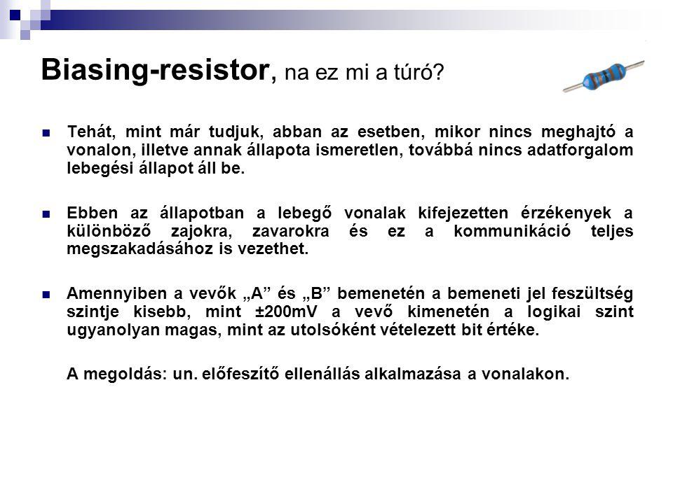 Biasing-resistor, na ez mi a túró?  Tehát, mint már tudjuk, abban az esetben, mikor nincs meghajtó a vonalon, illetve annak állapota ismeretlen, tová