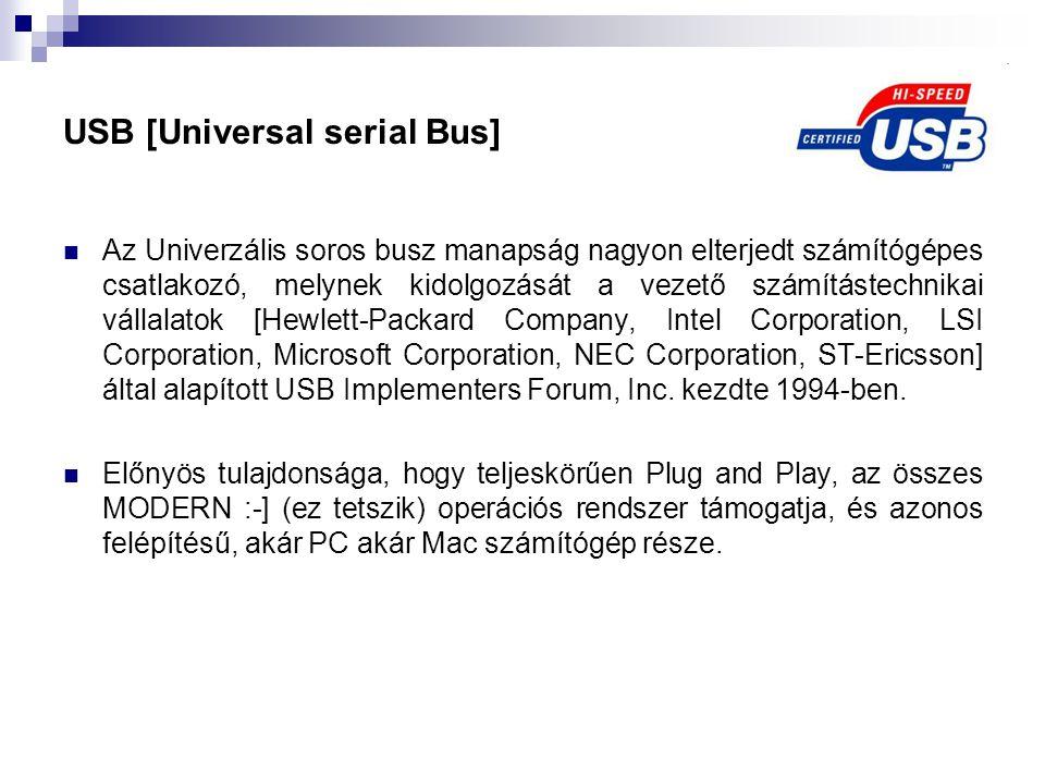 USB [Universal serial Bus]  Az Univerzális soros busz manapság nagyon elterjedt számítógépes csatlakozó, melynek kidolgozását a vezető számítástechni