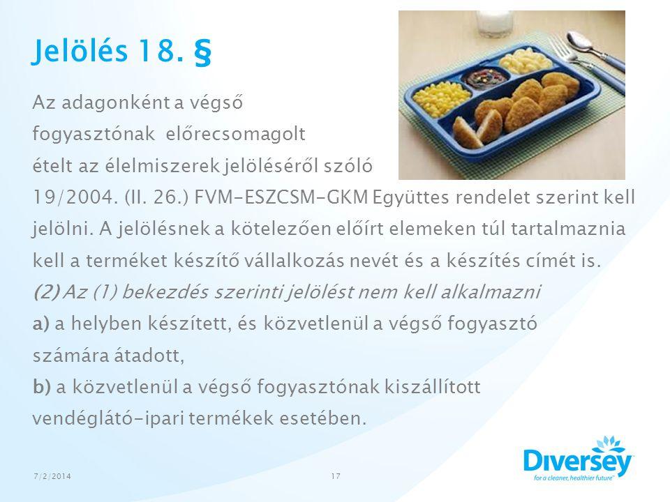 Jelölés 18. § Az adagonként a végső fogyasztónak előrecsomagolt ételt az élelmiszerek jelöléséről szóló 19/2004. (II. 26.) FVM-ESZCSM-GKM Együttes ren
