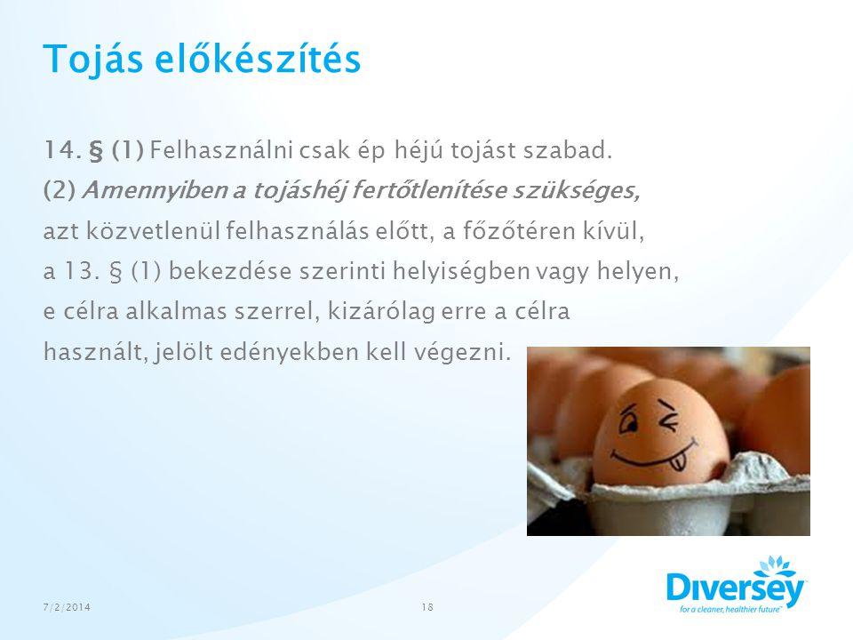 Tojás előkészítés 14. § (1) Felhasználni csak ép héjú tojást szabad. (2) Amennyiben a tojáshéj fertőtlenítése szükséges, azt közvetlenül felhasználás