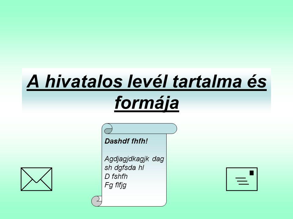 A hivatalos levél tartalma és formája  Dashdf fhfh! Agdjagjdkagjk dag sh dgfsda hl D fshfh Fg flfjg
