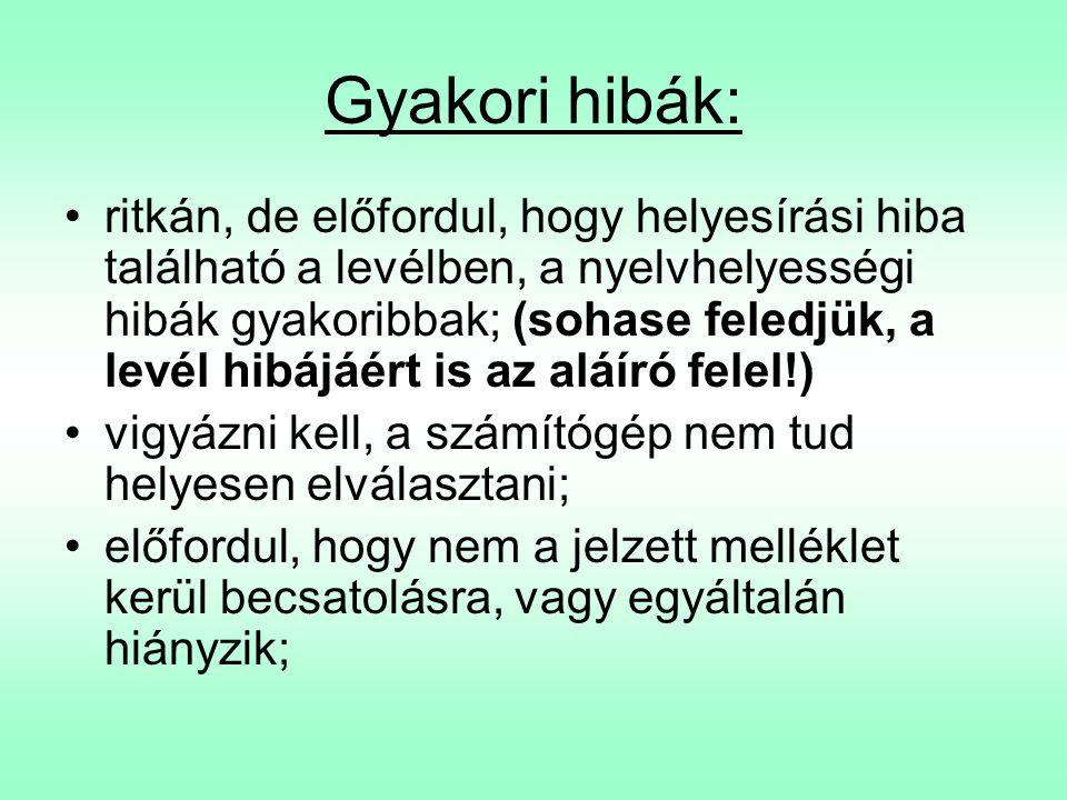 Gyakori hibák: •ritkán, de előfordul, hogy helyesírási hiba található a levélben, a nyelvhelyességi hibák gyakoribbak; (sohase feledjük, a levél hibáj