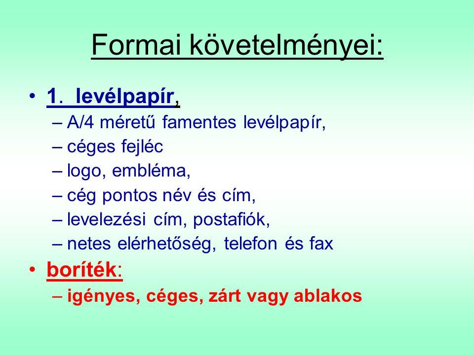 Formai követelményei: •1. levélpapír, –A/4 méretű famentes levélpapír, –céges fejléc –logo, embléma, –cég pontos név és cím, –levelezési cím, postafió
