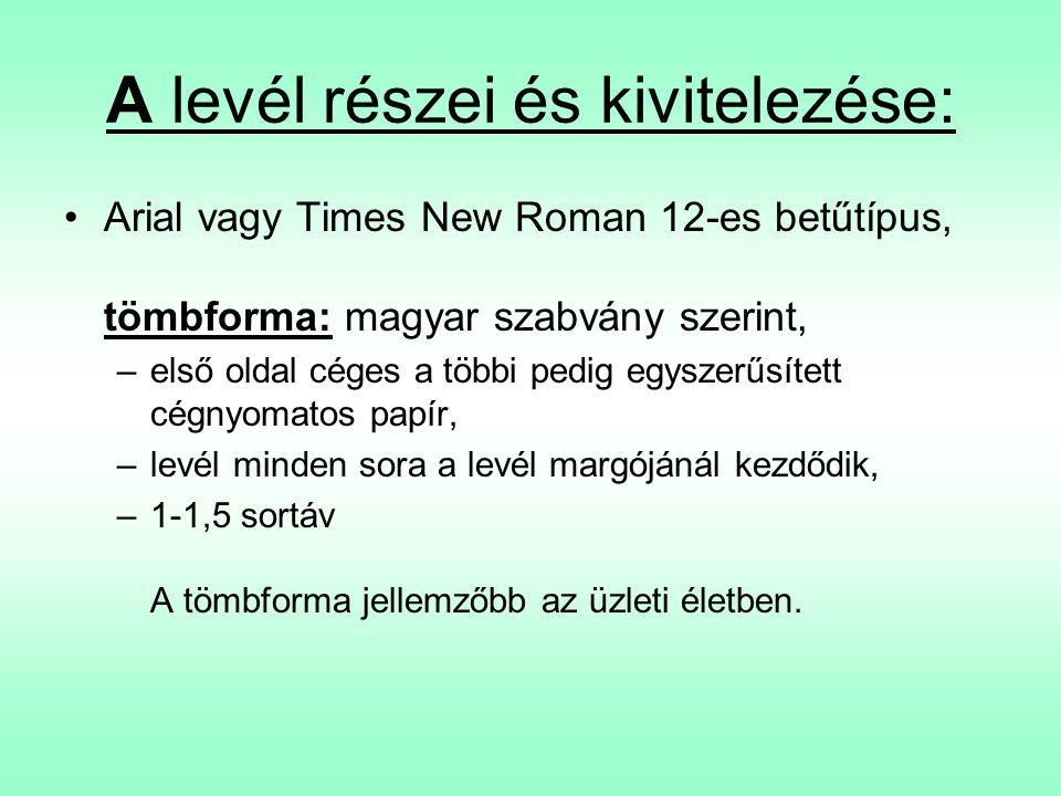 A levél részei és kivitelezése: •Arial vagy Times New Roman 12-es betűtípus, tömbforma: magyar szabvány szerint, –első oldal céges a többi pedig egysz