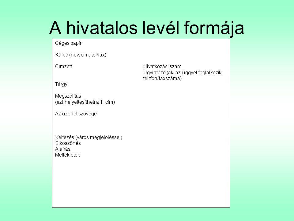 A hivatalos levél formája Céges papír Küldő (név, cím, tel/fax) CímzettHivatkozási szám Ügyintéző (aki az üggyel foglalkozik, telrfon/faxszáma) Tárgy