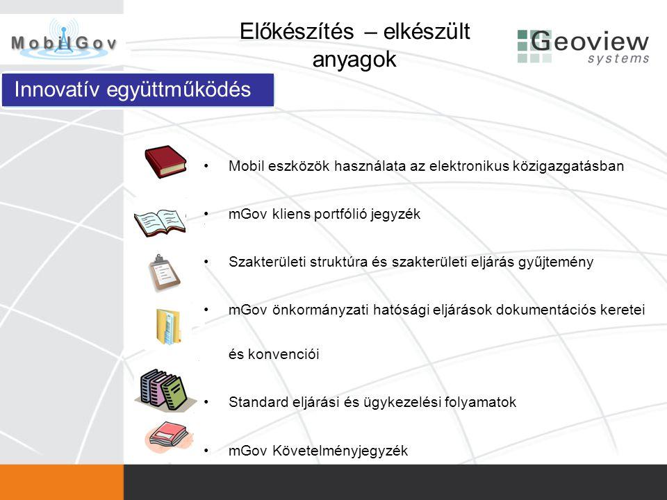 Előkészítés – elkészült anyagok •Mobil eszközök használata az elektronikus közigazgatásban •mGov kliens portfólió jegyzék •Szakterületi struktúra és s