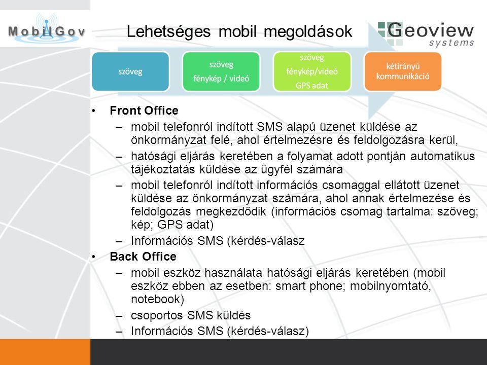 Lehetséges mobil megoldások •Front Office –mobil telefonról indított SMS alapú üzenet küldése az önkormányzat felé, ahol értelmezésre és feldolgozásra