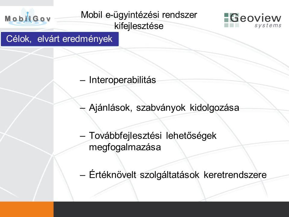 –Interoperabilitás –Ajánlások, szabványok kidolgozása –Továbbfejlesztési lehetőségek megfogalmazása –Értéknövelt szolgáltatások keretrendszere Mobil e