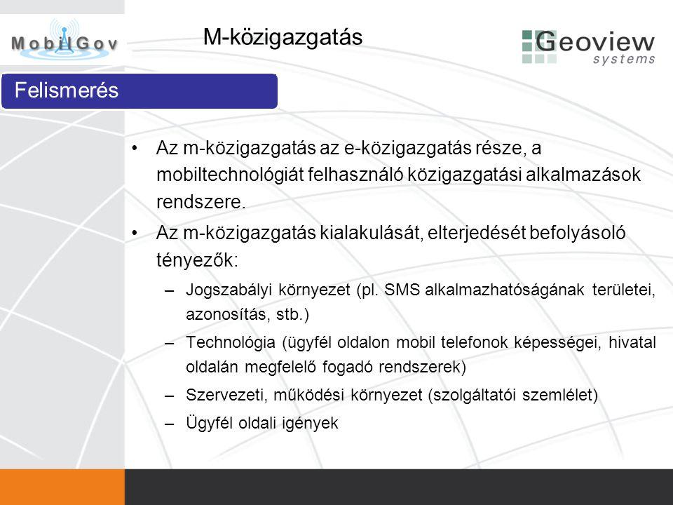 M-közigazgatás •Az m-közigazgatás az e-közigazgatás része, a mobiltechnológiát felhasználó közigazgatási alkalmazások rendszere. •Az m-közigazgatás ki