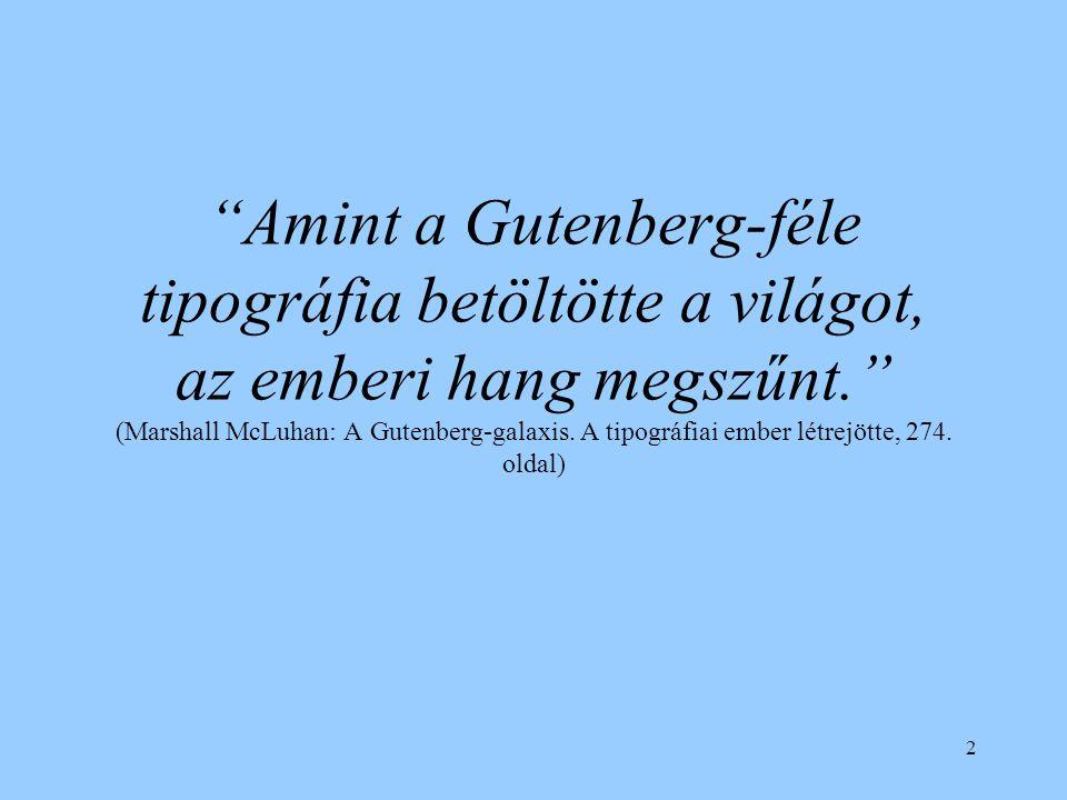 """2 """"Amint a Gutenberg-féle tipográfia betöltötte a világot, az emberi hang megszűnt."""" (Marshall McLuhan: A Gutenberg-galaxis. A tipográfiai ember létre"""