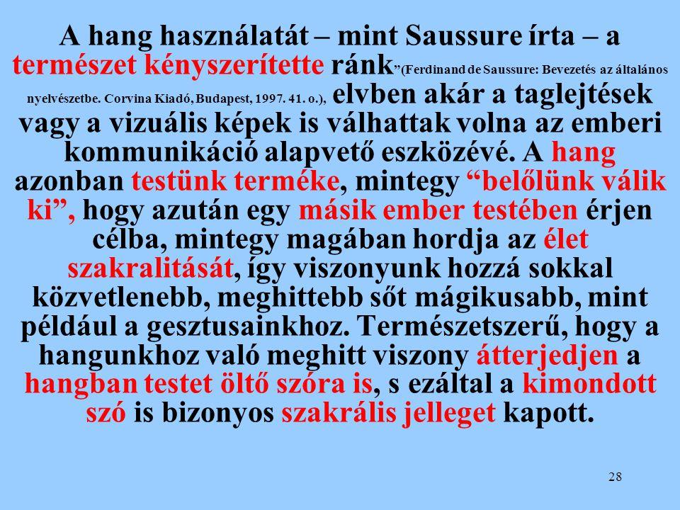 """28 A hang használatát – mint Saussure írta – a természet kényszerítette ránk """"(Ferdinand de Saussure: Bevezetés az általános nyelvészetbe. Corvina Kia"""