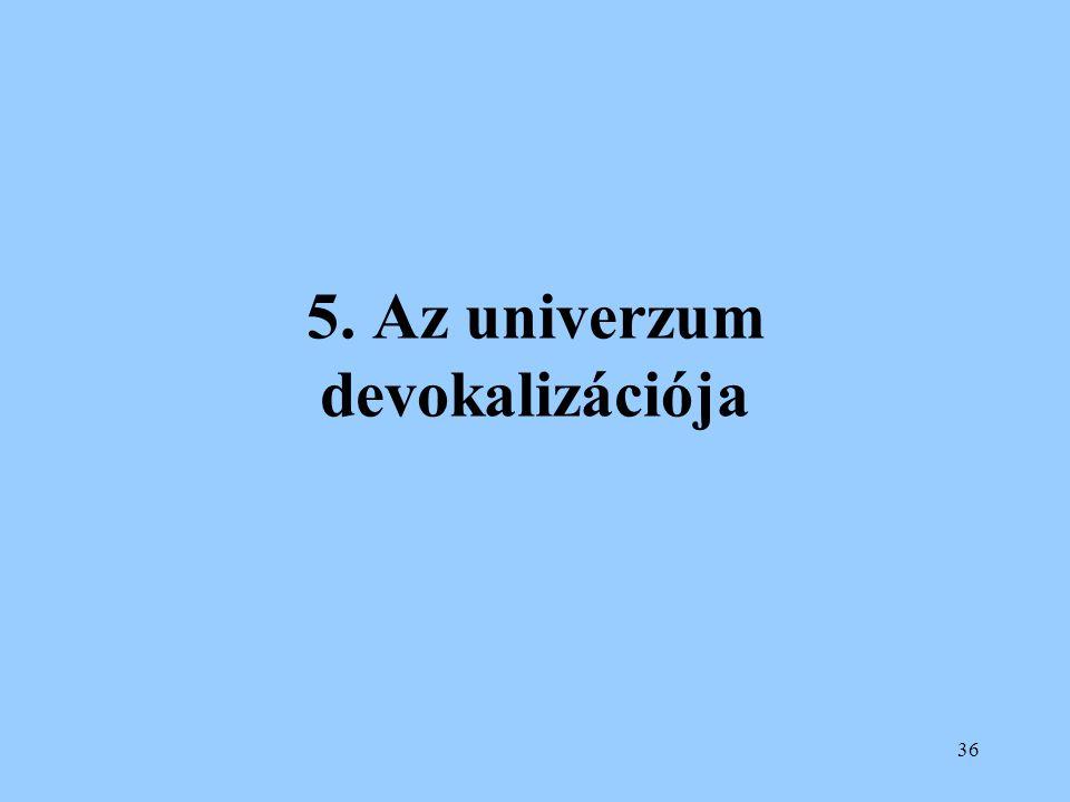 36 5. Az univerzum devokalizációja