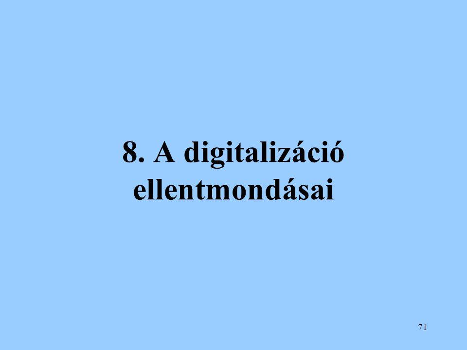 71 8. A digitalizáció ellentmondásai
