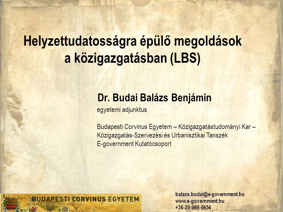 Helyzettudatosságra épülő megoldások a közigazgatásban (LBS) Dr. Budai Balázs Benjámin egyetemi adjunktus Budapesti Corvinus Egyetem – Közigazgatástud