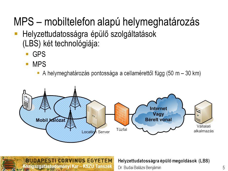 Közigazgatástudományi Kar – KSZU Tanszék Dr. Budai Balázs Benjámin Helyzettudatosságra épülő megoldások (LBS) 5 MPS – mobiltelefon alapú helymeghatáro