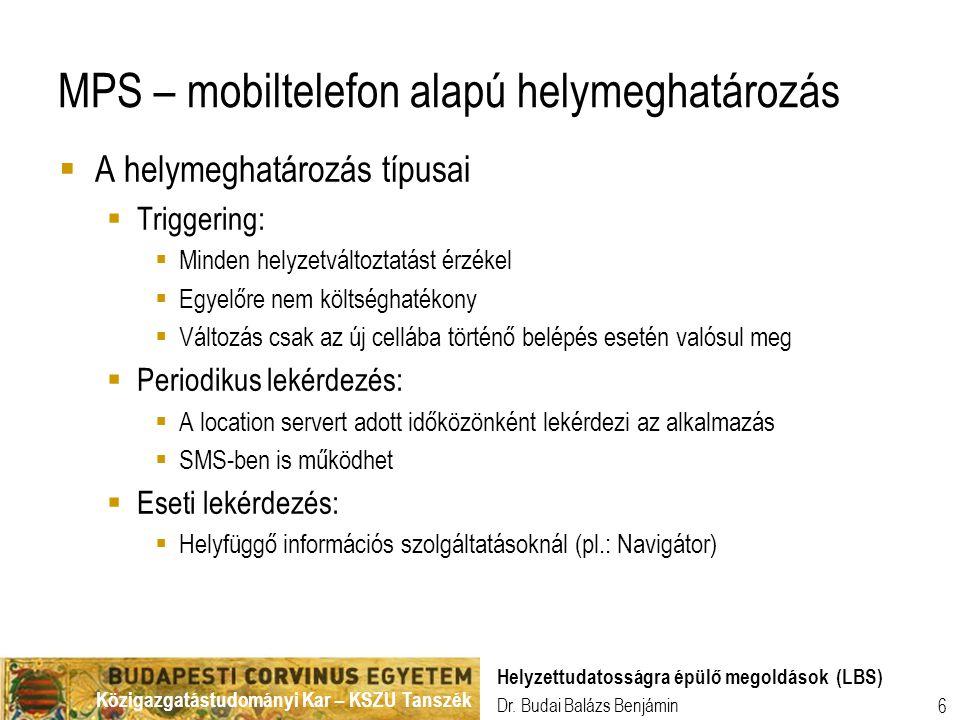 Közigazgatástudományi Kar – KSZU Tanszék Dr. Budai Balázs Benjámin Helyzettudatosságra épülő megoldások (LBS) 6 MPS – mobiltelefon alapú helymeghatáro