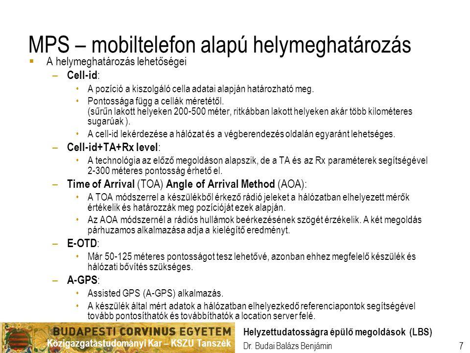 Közigazgatástudományi Kar – KSZU Tanszék Dr. Budai Balázs Benjámin Helyzettudatosságra épülő megoldások (LBS) 7 MPS – mobiltelefon alapú helymeghatáro