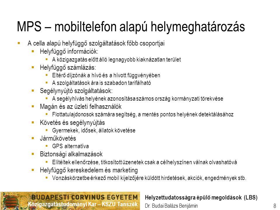 Közigazgatástudományi Kar – KSZU Tanszék Dr. Budai Balázs Benjámin Helyzettudatosságra épülő megoldások (LBS) 8 MPS – mobiltelefon alapú helymeghatáro