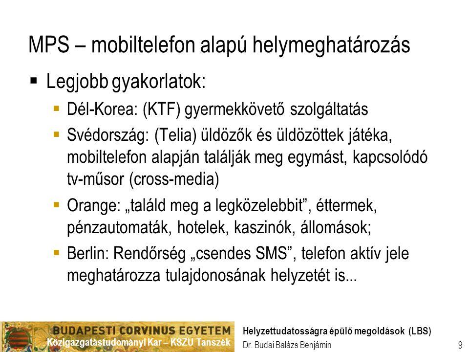 Közigazgatástudományi Kar – KSZU Tanszék Dr. Budai Balázs Benjámin Helyzettudatosságra épülő megoldások (LBS) 9 MPS – mobiltelefon alapú helymeghatáro