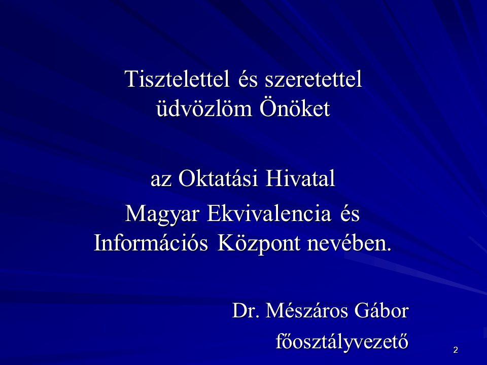 Tisztelettel és szeretettel üdvözlöm Önöket az Oktatási Hivatal Magyar Ekvivalencia és Információs Központ nevében.