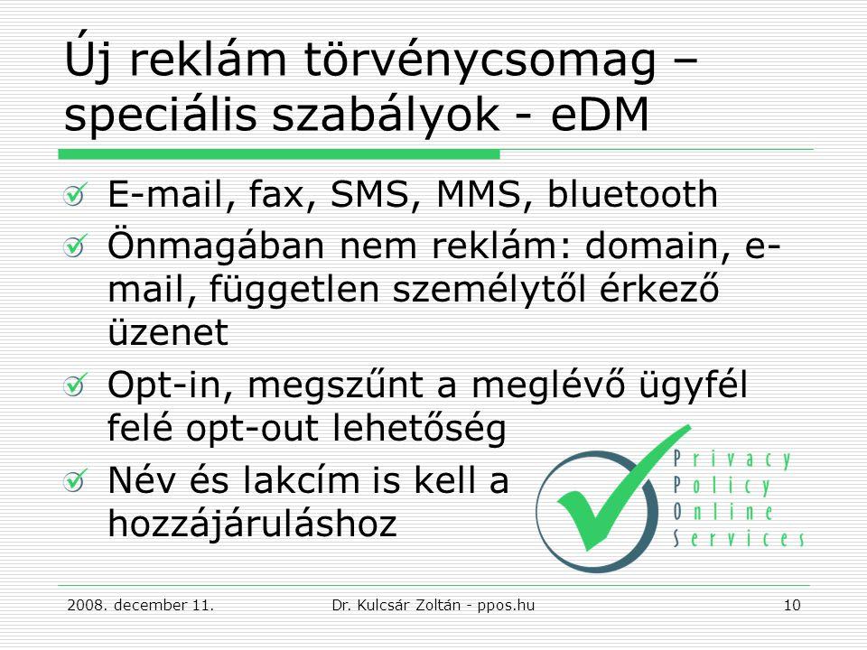 Új reklám törvénycsomag – speciális szabályok - eDM E-mail, fax, SMS, MMS, bluetooth Önmagában nem reklám: domain, e- mail, független személytől érkező üzenet Opt-in, megszűnt a meglévő ügyfél felé opt-out lehetőség Név és lakcím is kell a hozzájáruláshoz Dr.