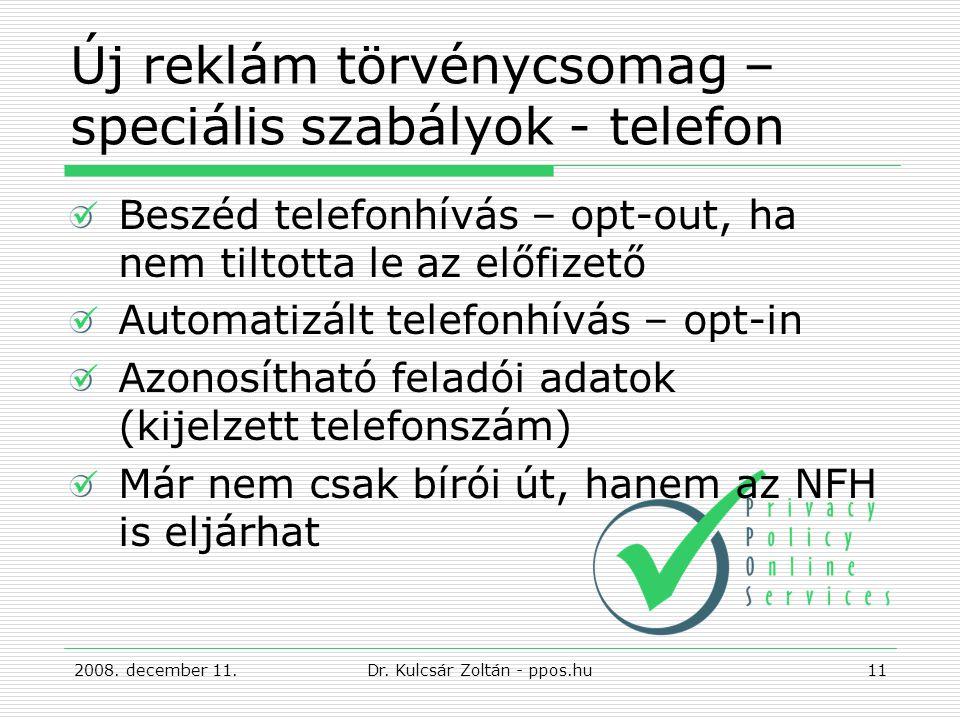 Új reklám törvénycsomag – speciális szabályok - telefon Beszéd telefonhívás – opt-out, ha nem tiltotta le az előfizető Automatizált telefonhívás – opt-in Azonosítható feladói adatok (kijelzett telefonszám) Már nem csak bírói út, hanem az NFH is eljárhat Dr.