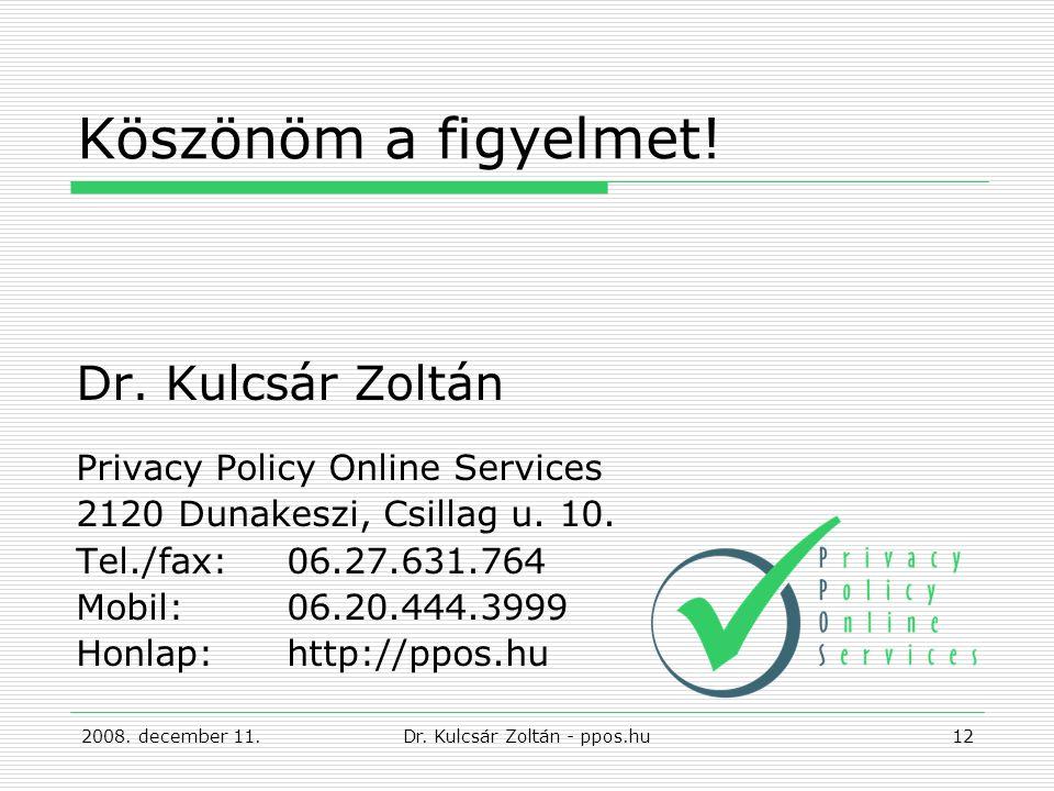Köszönöm a figyelmet. Dr. Kulcsár Zoltán Privacy Policy Online Services 2120 Dunakeszi, Csillag u.