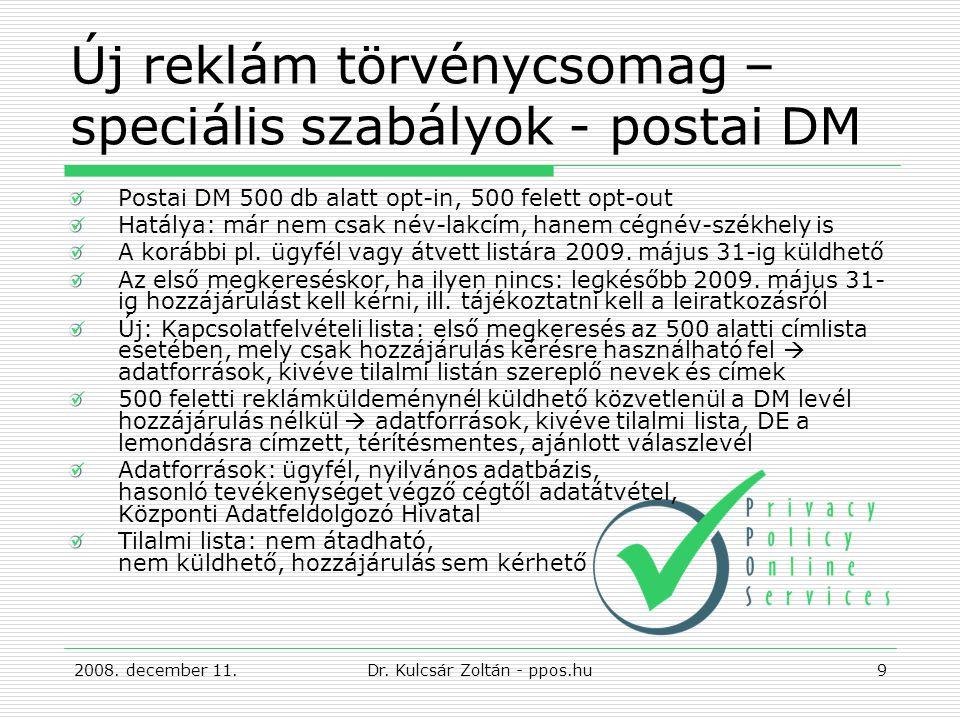 Új reklám törvénycsomag – speciális szabályok - postai DM Postai DM 500 db alatt opt-in, 500 felett opt-out Hatálya: már nem csak név-lakcím, hanem cégnév-székhely is A korábbi pl.