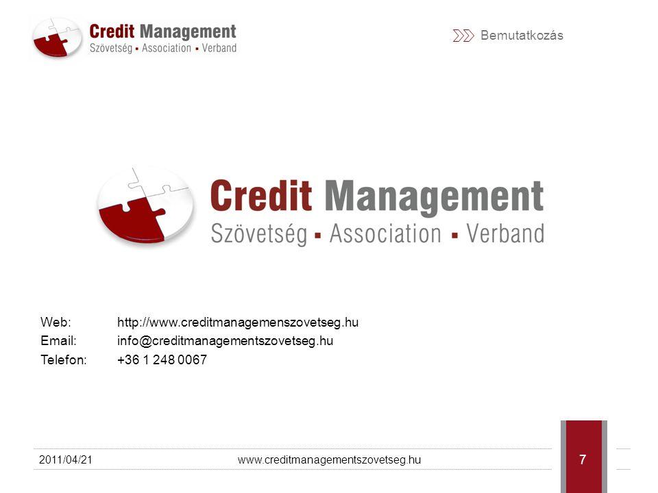 Bemutatkozás Web: http://www.creditmanagemenszovetseg.hu Email: info@creditmanagementszovetseg.hu Telefon: +36 1 248 0067 2011/04/21www.creditmanagementszovetseg.hu 7