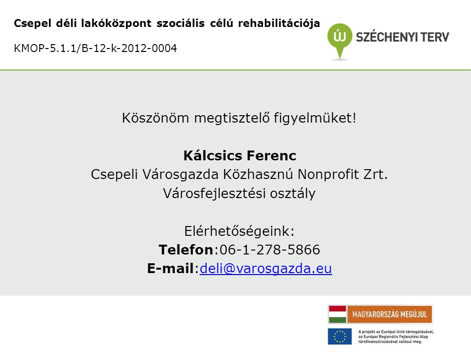 Csepel déli lakóközpont szociális célú rehabilitációja KMOP-5.1.1/B-12-k-2012-0004 Köszönöm megtisztelő figyelmüket.