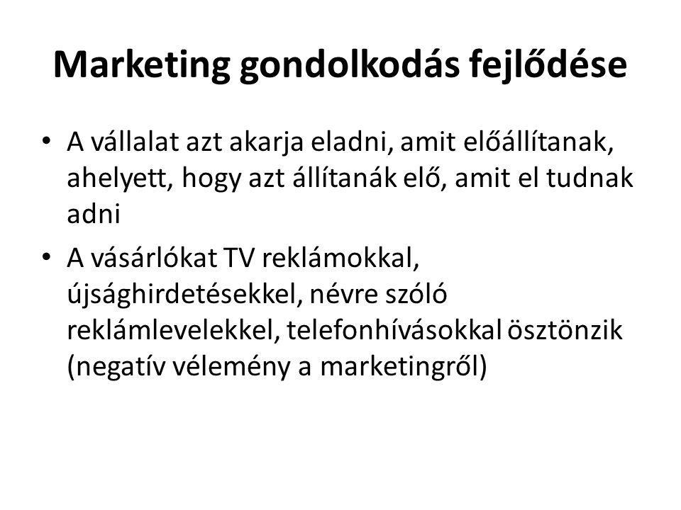 Marketing gondolkodás fejlődése • A vállalat azt akarja eladni, amit előállítanak, ahelyett, hogy azt állítanák elő, amit el tudnak adni • A vásárlóka
